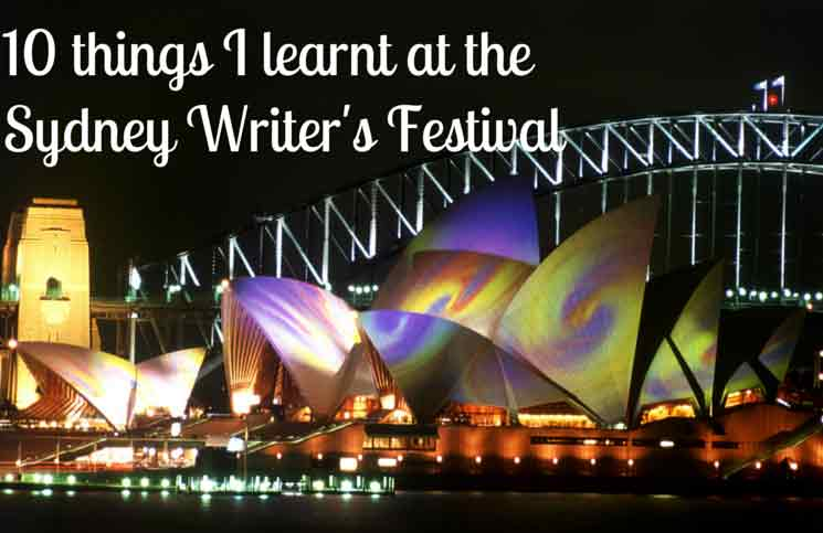 10 life changing ideas I learnt at the Sydney Writer's Festival