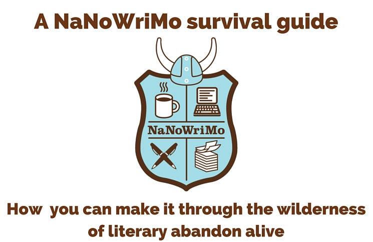 A NaNoWriMo survival guide (how you can make it through the wilderness of literary abandon alive)