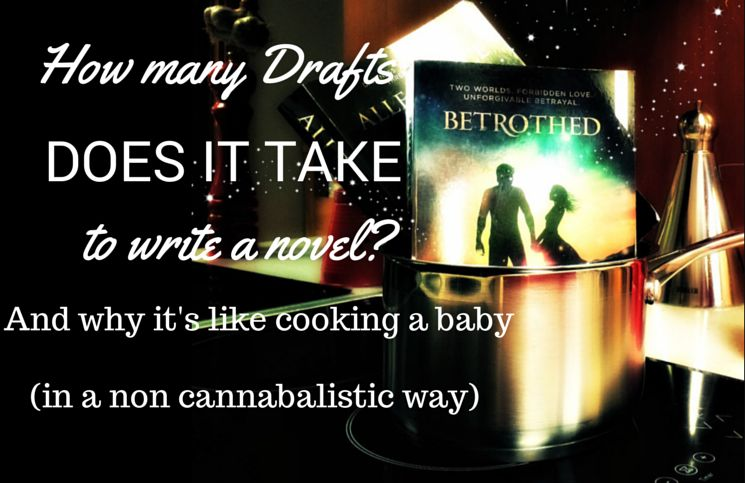 How many drafts does it take to write a novel? And why it's like cooking a baby (in a non cannabalistic way)