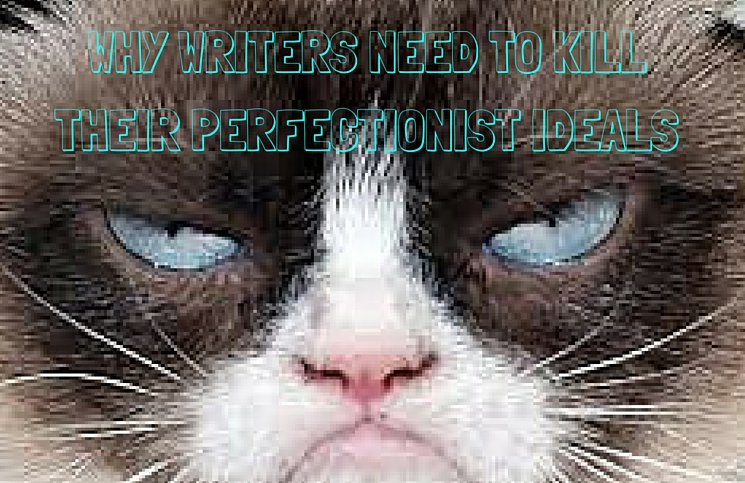 Why writers need to kill their perfectionist ideals